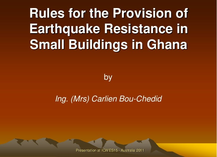 Rules for the Provision ofEarthquake Resistance inSmall Buildings in Ghana                         by    Ing. (Mrs) Carlie...
