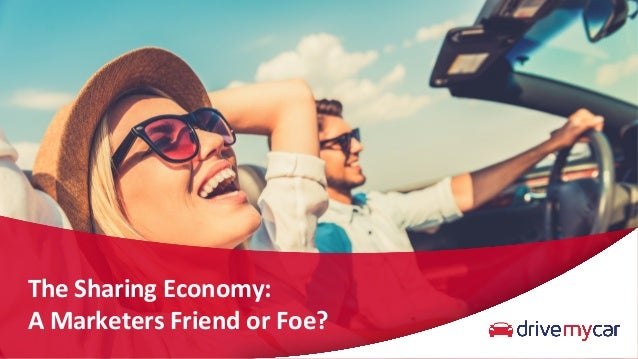 The	Sharing	Economy:		 A	Marketers	Friend	or	Foe?