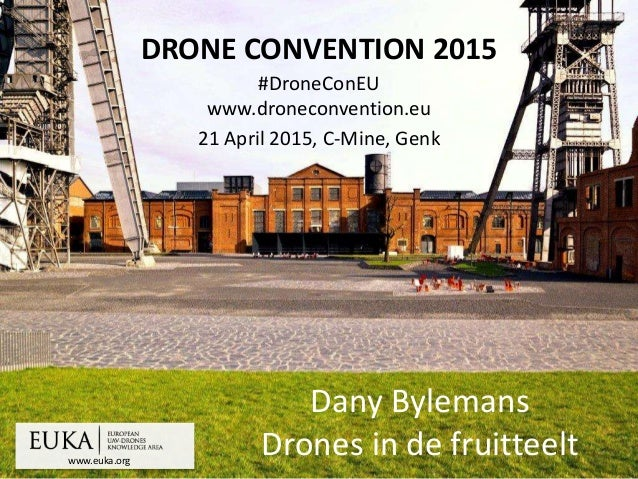 www.euka.org DRONE CONVENTION 2015 #DroneConEU www.droneconvention.eu 21 April 2015, C-Mine, Genk Dany Bylemans Drones in ...