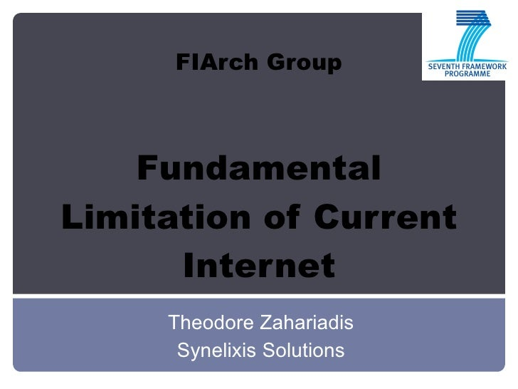 FIArch Group Fundamental Limitation of Current Internet Theodore Zahariadis Synelixis Solutions