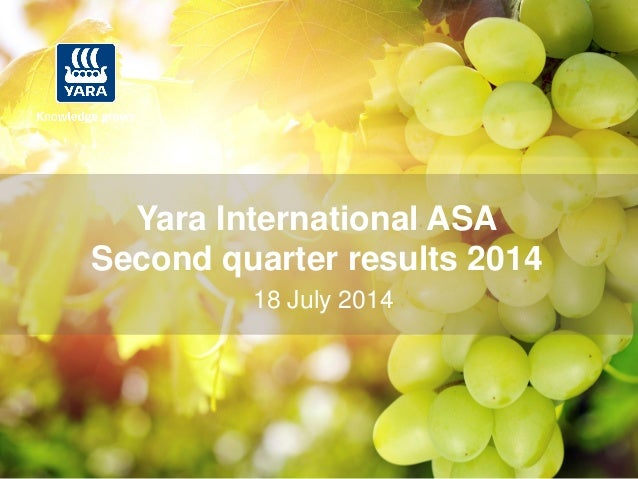IR-Date: 2014-07-18 0 18 July 2014 Yara International ASA Second quarter results 2014