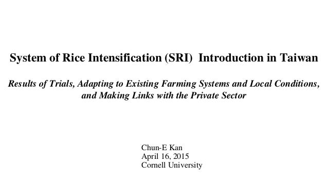 System of Rice Intensification (SRI) Introduction in Taiwan Results of Trials, Adapting to Existing Farming Systems and Lo...
