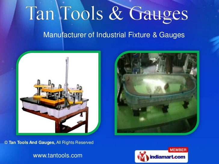 Manufacturer of Industrial Fixture & Gauges© Tan Tools And Gauges, All Rights Reserved             www.tantools.com