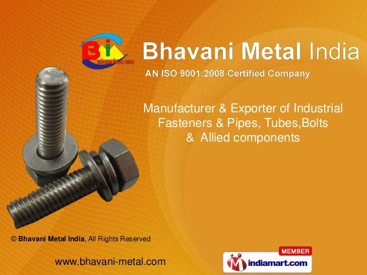 Manufacturer & Exporter of Industrial <br />Fasteners & Pipes, Tubes,Bolts<br />&  Allied components<br />
