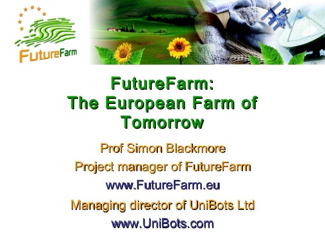 FutureFarm:FutureFarm: The European Farm ofThe European Farm of TomorrowTomorrow Prof Simon BlackmoreProf Simon Blackmore ...