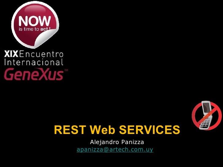 REST Web SERVICES <ul><li>Alejandro Panizza </li></ul><ul><li>[email_address]   </li></ul>