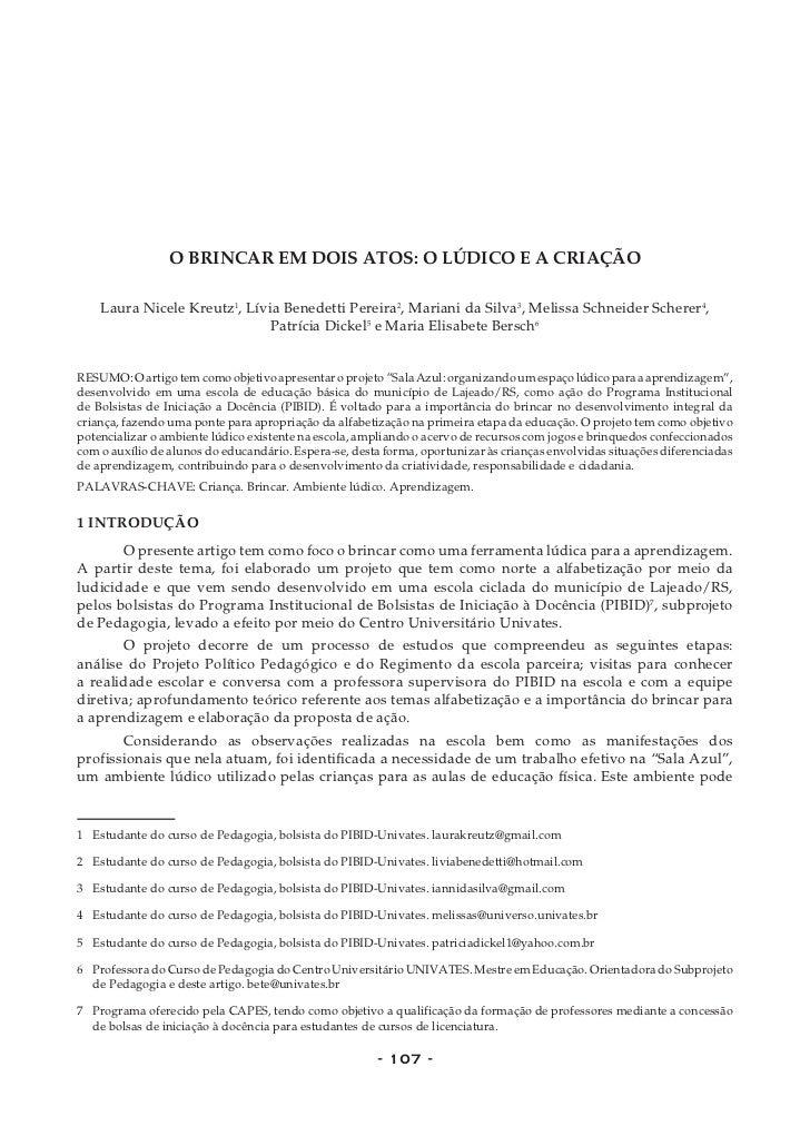 O BRINCAR EM DOIS ATOS: O LÚDICO E A CRIAÇÃO    Laura Nicele Kreutz1, Lívia Benedetti Pereira2, Mariani da Silva3, Melissa...