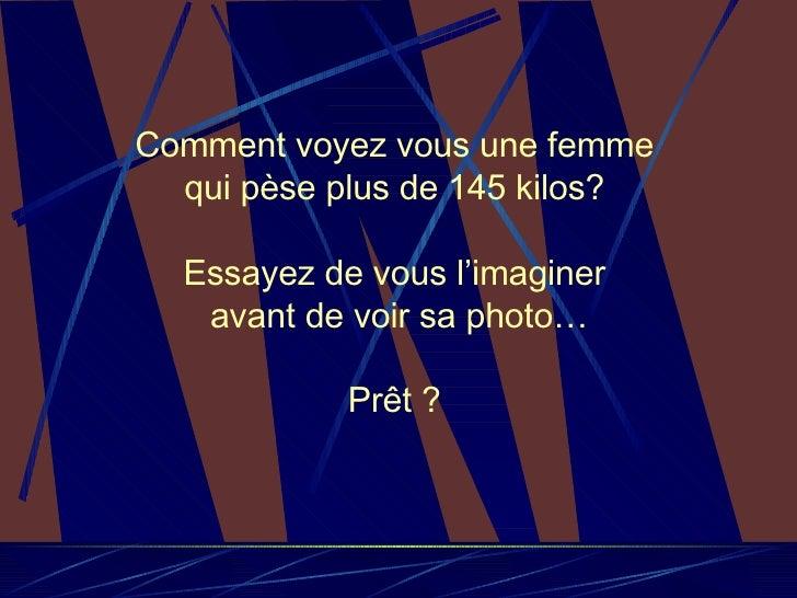 Comment voyez vous une femme  qui pèse plus de 145 kilos?  Essayez de vous l'imaginer  avant de voir sa photo… Prêt ?