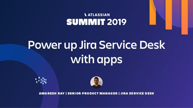 AMARESH RAY | SENIOR PRODUCT MANAGER | JIRA SERVICE DESK Power up Jira Service Desk with apps