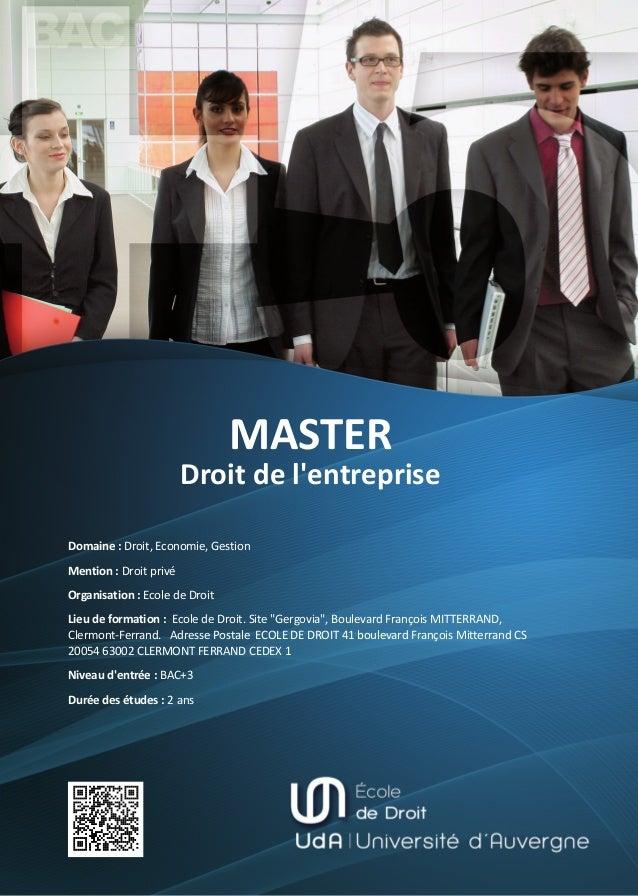 MASTER Droit de l'entreprise Domaine : Droit, Economie, Gestion Mention : Droit privé Organisation : Ecole de Droit Lieu d...