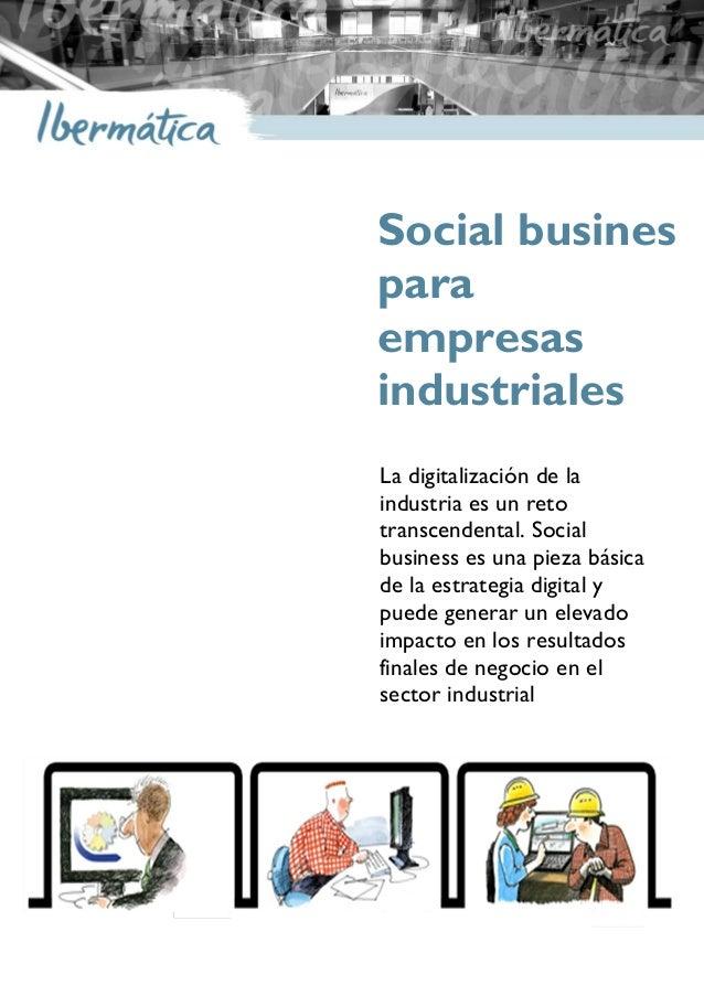 1Social business en el sector industrial Ibermáticaermática Social busines para empresas industriales La digitalización de...