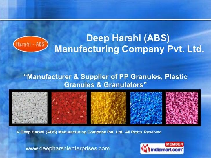 """ Manufacturer & Supplier of PP Granules, Plastic Granules & Granulators"" Deep Harshi (ABS)  Manufacturing Company Pvt. Ltd."