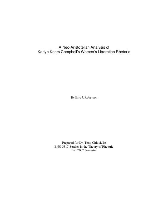 A Neo-Aristotelian Analysis of Karlyn Kohrs Campbell's Women's Liberation Rhetoric By Eric J. Roberson Prepared for Dr. To...