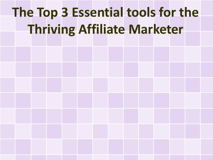 The Top 3 Essential tools for the  Thriving Affiliate Marketer