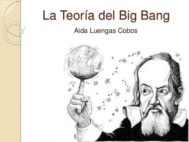 La Teoría del Big Bang Aida Luengas Cobos