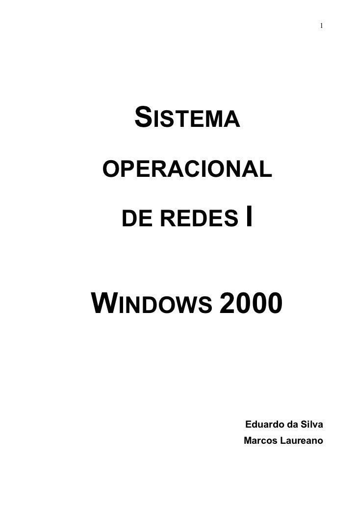 1  SISTEMAOPERACIONAL DE REDES IWINDOWS 2000            Eduardo da Silva            Marcos Laureano