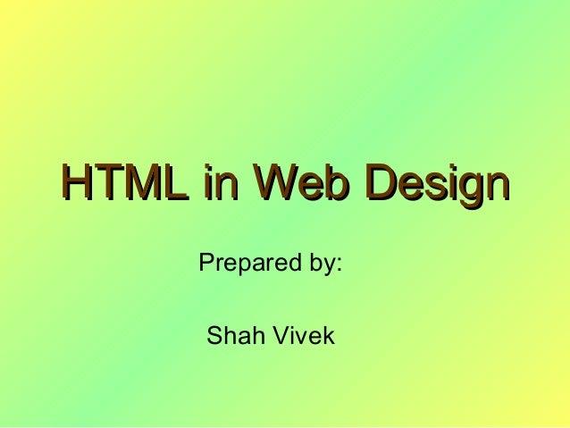 HTML in Web DesignHTML in Web Design Prepared by: Shah Vivek