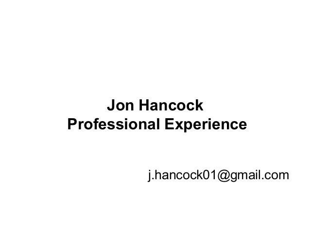 Page 1 Jon Hancock Professional Experience j.hancock01@gmail.com
