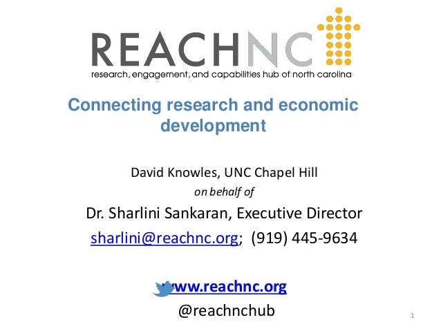 Connecting research and economic  development  David Knowles, UNC Chapel Hill  on behalf of  Dr. Sharlini Sankaran, Execut...