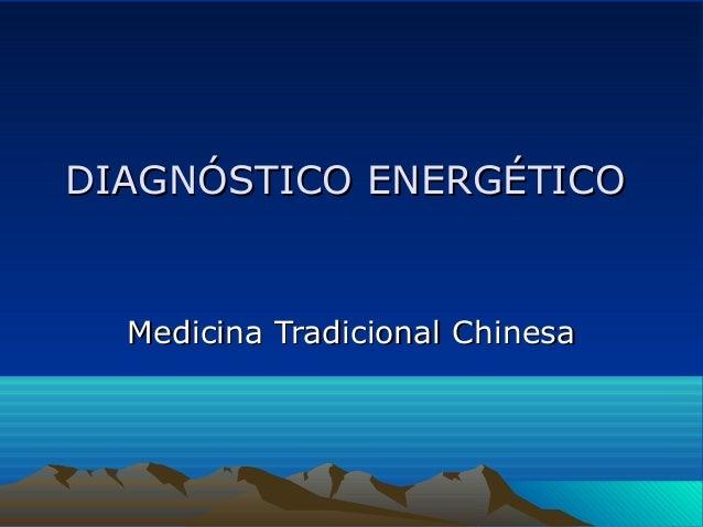 DIAGNÓSTICO ENERGÉTICODIAGNÓSTICO ENERGÉTICO Medicina Tradicional ChinesaMedicina Tradicional Chinesa
