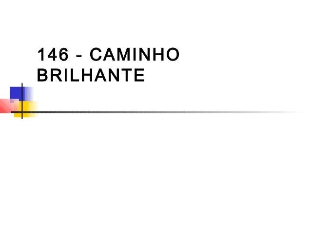 146 - CAMINHO BRILHANTE