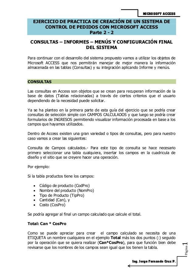 MICROSOFT ACCESS Ing. Jorge Fernando Cruz P. Página1 EJERCICIO DE PRACTICA DE CREACIÓN DE UN SISTEMA DE CONTROL DE PEDIDOS...