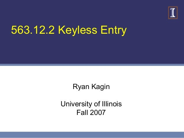 563.12.2 Keyless Entry Ryan Kagin University of Illinois Fall 2007