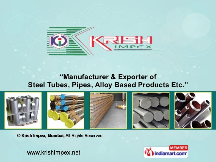 """ Manufacturer & Exporter of Steel Tubes, Pipes, Alloy Based Products Etc."""