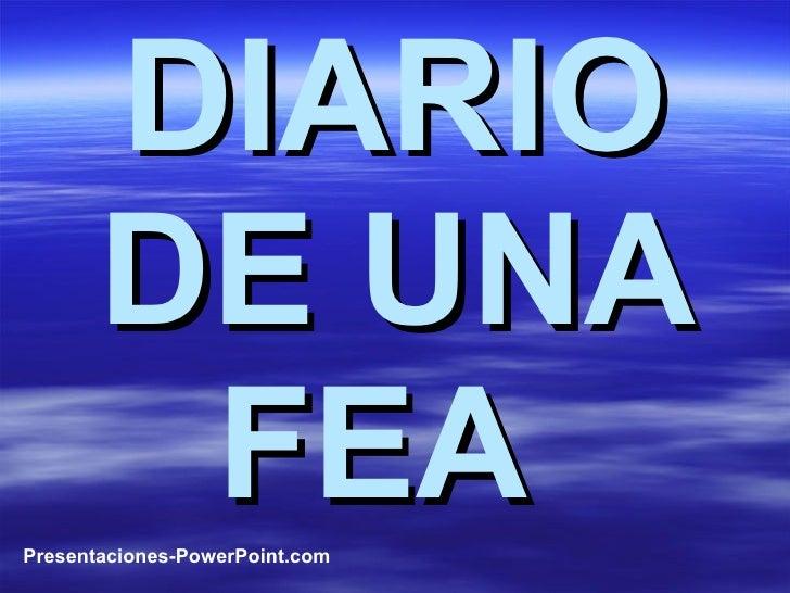 DIARIO DE UNA FEA   Presentaciones-PowerPoint.com