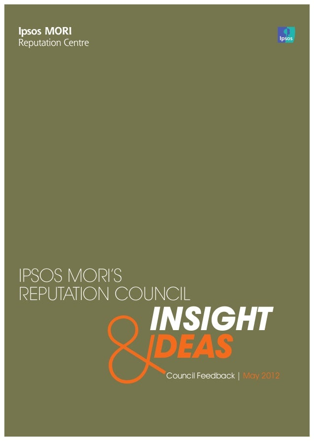 IPSOS MORI'S REPUTATION COUNCIL Council Feedback | May 2012 INSIGHT DEAS &