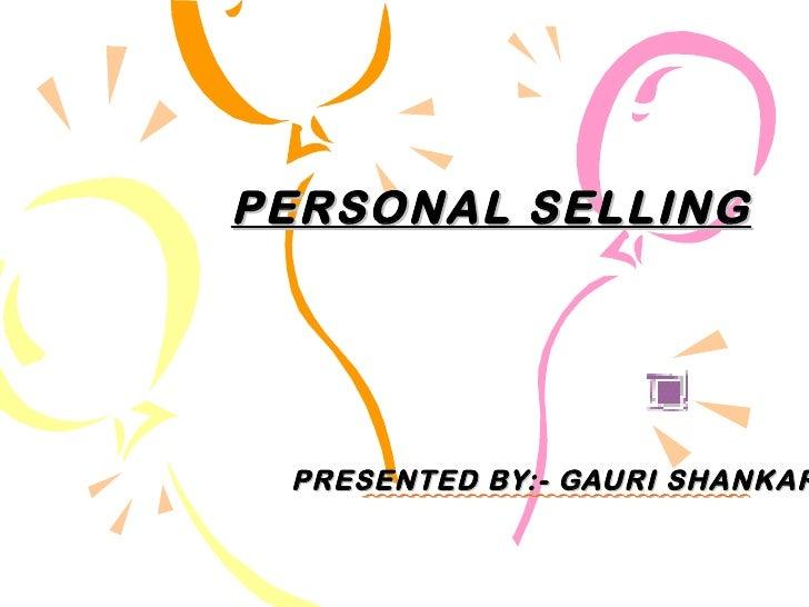 PERSONAL SELLING PRESENTED BY:- GAURI SHANKAR