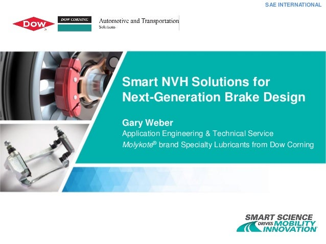 SAE INTERNATIONAL Smart NVH Solutions for Next-Generation Brake Design Gary Weber Application Engineering & Technical Serv...
