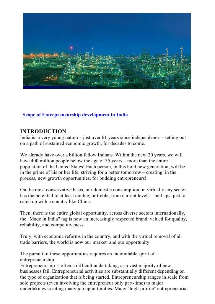 Scope of Entrepreneurship development in IndiaINTRODUCTIONIndia is a very young nation – just over 61 years since independ...