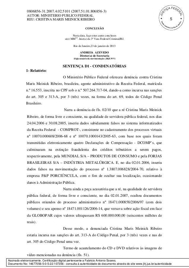 0806856-31.2007.4.02.5101 (2007.51.01.806856-3) AUTOR: MINISTERIO PUBLICO FEDERAL REU: CRISTINA MARIS MEINICK RIBEIRO CONC...