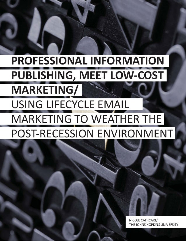 PROFESSIONAL INFORMATION PUBLISHING, MEET LOW-COST MARKETING/ USING LIFECYCLE EMAIL MARKETING TO WEATHER THE POST-RECESSIO...