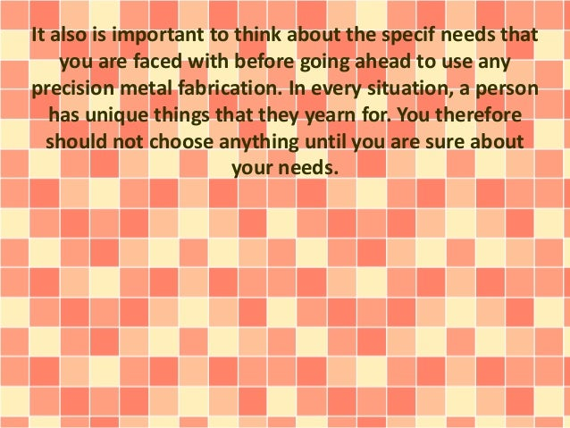 It also is important to think about the specif needs that  you are faced with before going ahead to use any  precision met...
