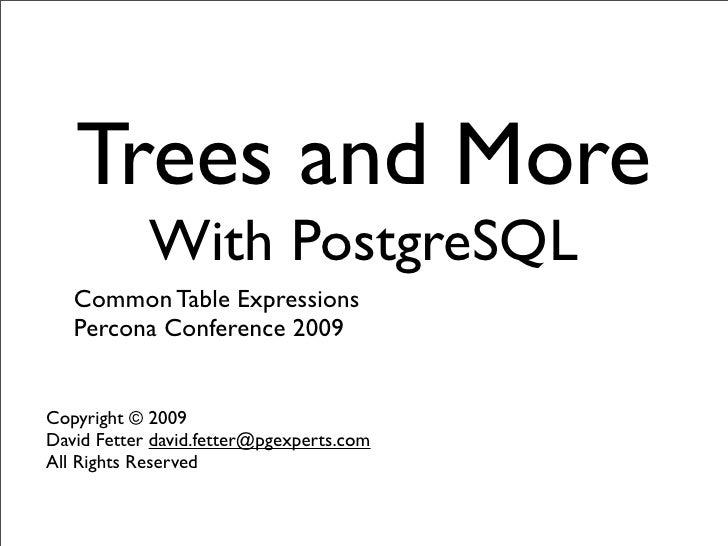 Trees and More             With PostgreSQL    Common Table Expressions    Percona Conference 2009   Copyright © 2009 David...