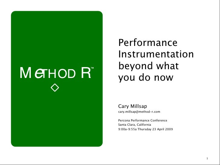 Performance Instrumentation beyond what you do now  Cary Millsap cary.millsap@method-r.com  Percona Performance Conference...