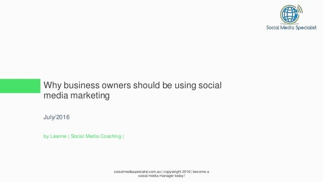 Why business owners should be using social media marketing July/2016 by Leanne | Social Media Coaching | socialmediaspecia...