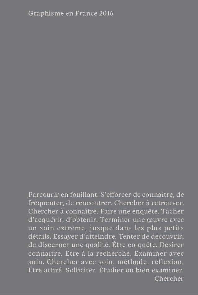 1 Graphisme en France 2016 Parcourir en fouillant. S'efforcer de connaître, de fréquenter, de rencontrer. Chercher à retro...