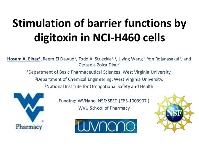 Stimulation of barrier functions by digitoxin in NCI-H460 cells Hosam A. Elbaz1, Reem El Dawud2, Todd A. Stueckle1,3, Liyi...