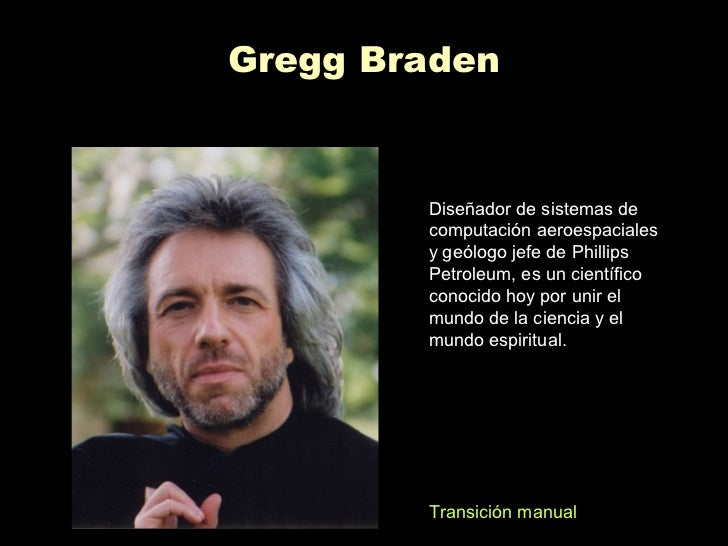 Gregg Braden        Diseñador de sistemas de        computación aeroespaciales        y geólogo jefe de Phillips        Pe...