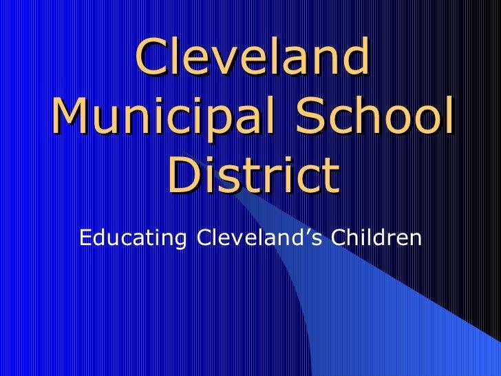Cleveland Municipal School District Educating Cleveland's Children