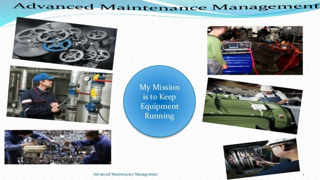 Advanced Maintenance Management 1 My Mission is to Keep Equipment Running
