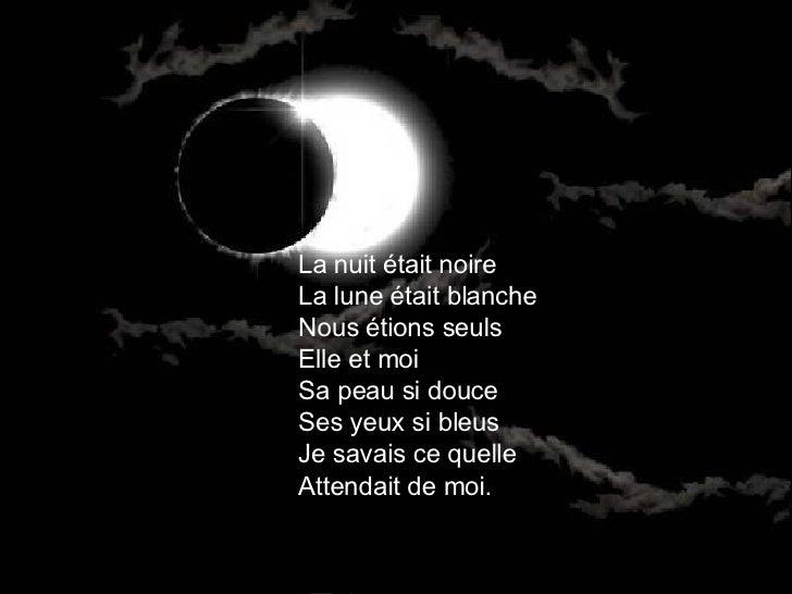 La nuit était noire La lune était blanche Nous étions seuls Elle et moi Sa peau si douce Ses yeux si bleus Je savais ce qu...