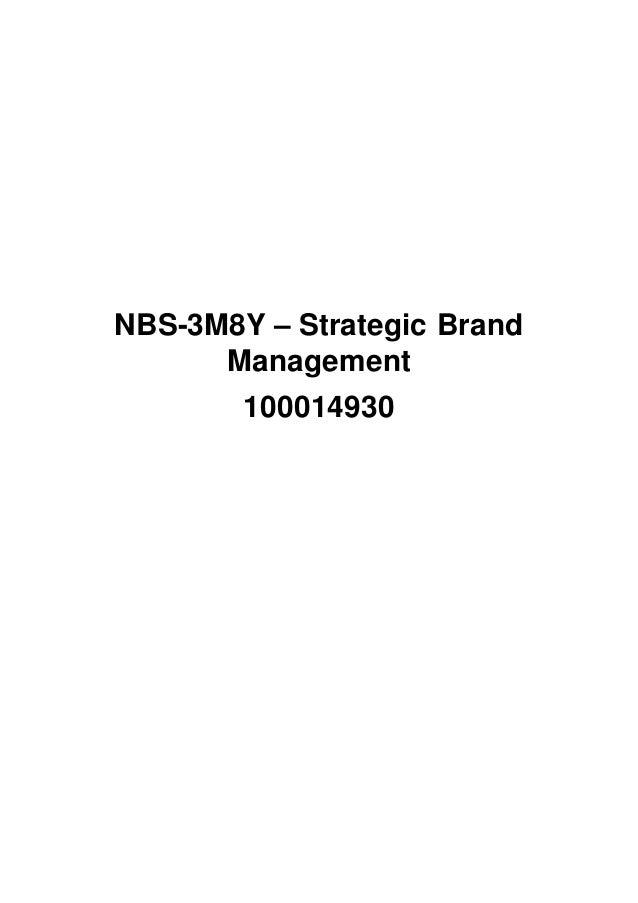 NBS-3M8Y - Strategic Brand Management Student Number: 100014930 1 NBS-3M8Y – Strategic Brand Management 100014930