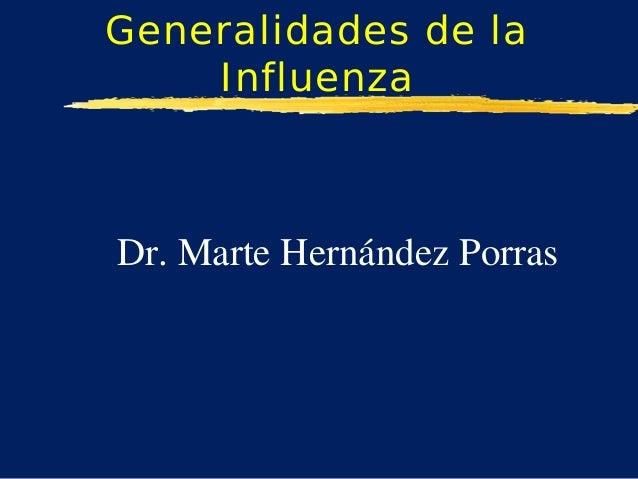 Generalidades de la Influenza Dr. Marte Hernández Porras