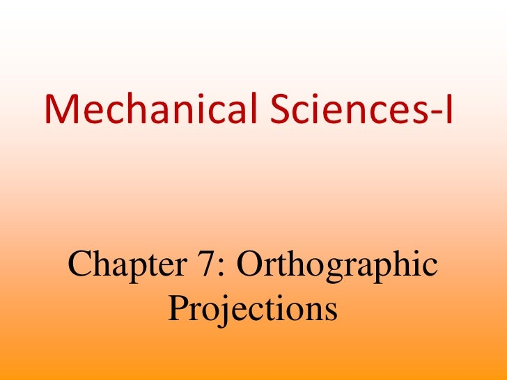 Mechanical Sciences-I<br />Chapter 7: Orthographic Projections<br />
