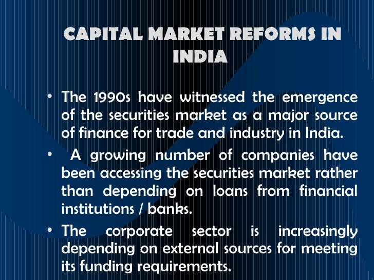 recommendations on indian capital market reforms Trends of capital market in india jency s m phil scholar, st berchmans college, changanassery, kottayam, kerala and reforms in the financial market.