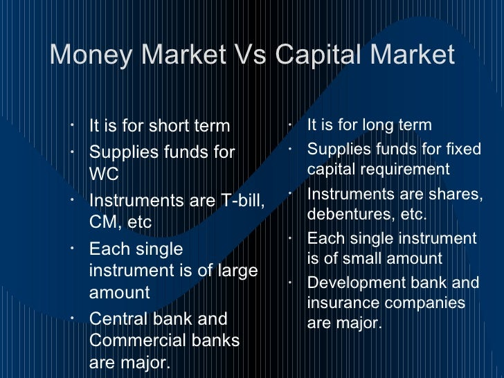 money markets vs capital markets Short-term funds are raised in the money markets capital markets in the news in september 2013, jamie dimon, the jp morgan chief executive,.